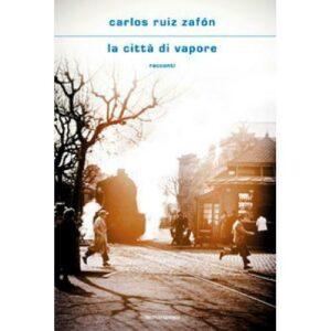 La città di vapore – Carlos Ruiz Zafón